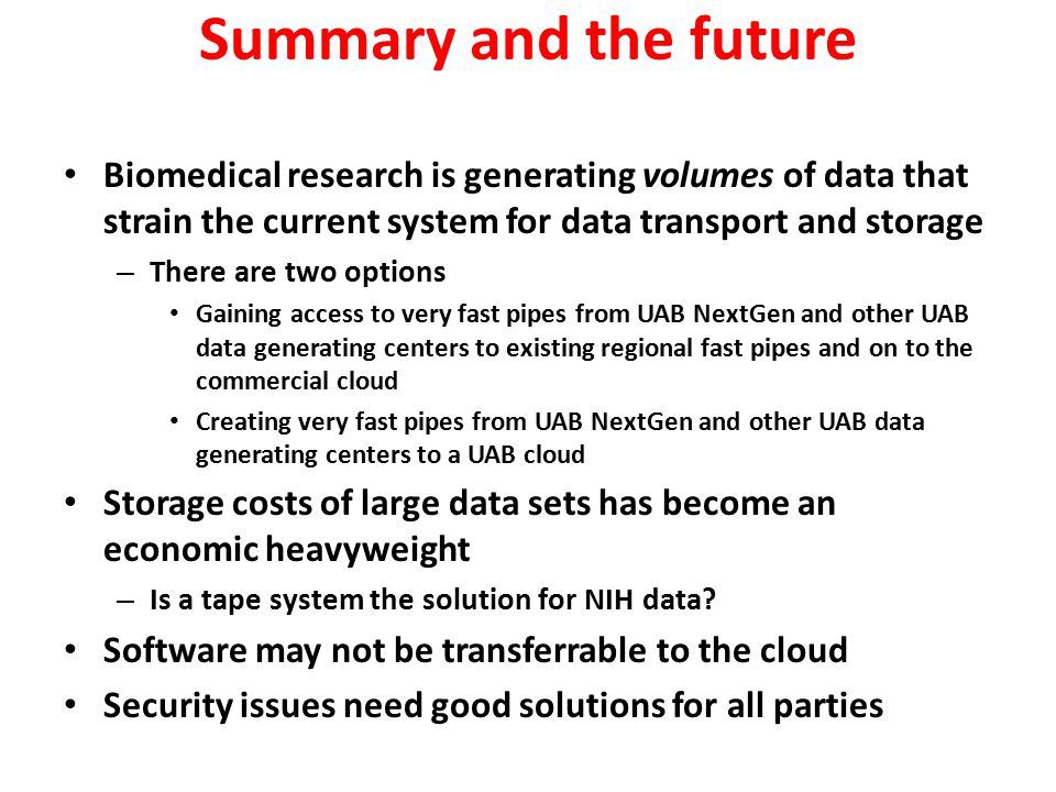 Summary and the future Biomedical research is generating volumes of data that strain the current system for data transport and storage.