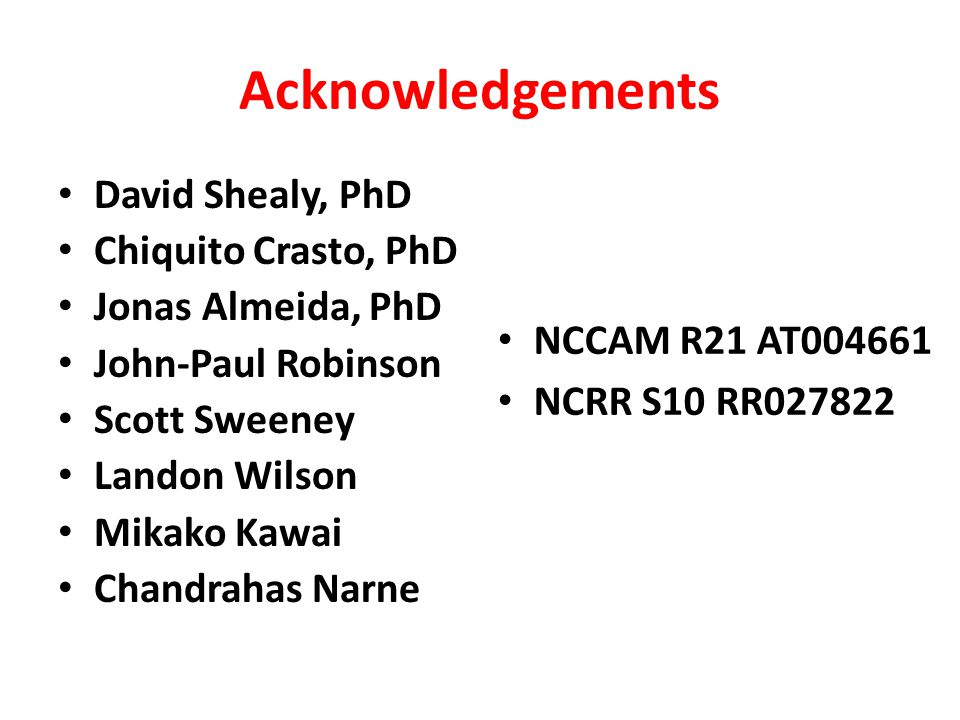 Acknowledgements David Shealy, PhD Chiquito Crasto, PhD