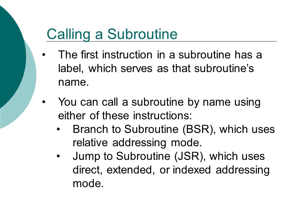 Calling a Subroutine The first instruction in a subroutine has a label, which serves as that subroutine's name.