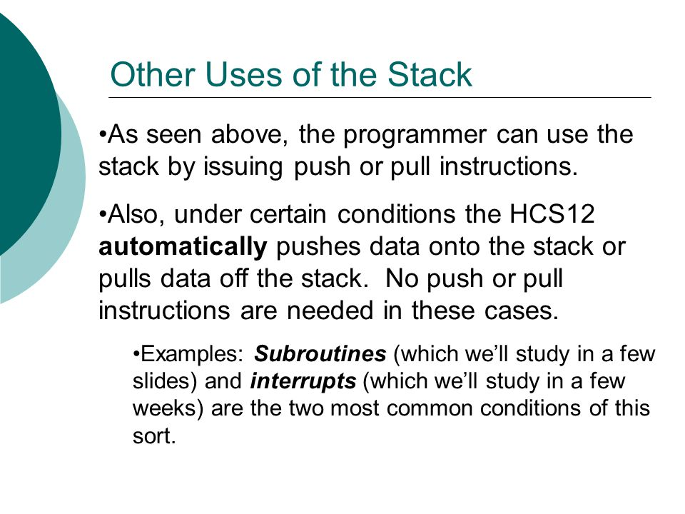 Other Uses of the Stack As seen above, the programmer can use the stack by issuing push or pull instructions.