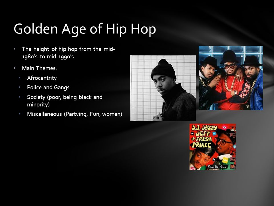 Golden Age of Hip Hop The height of hip hop from the mid- 1980's to mid 1990's. Main Themes: Afrocentrity.