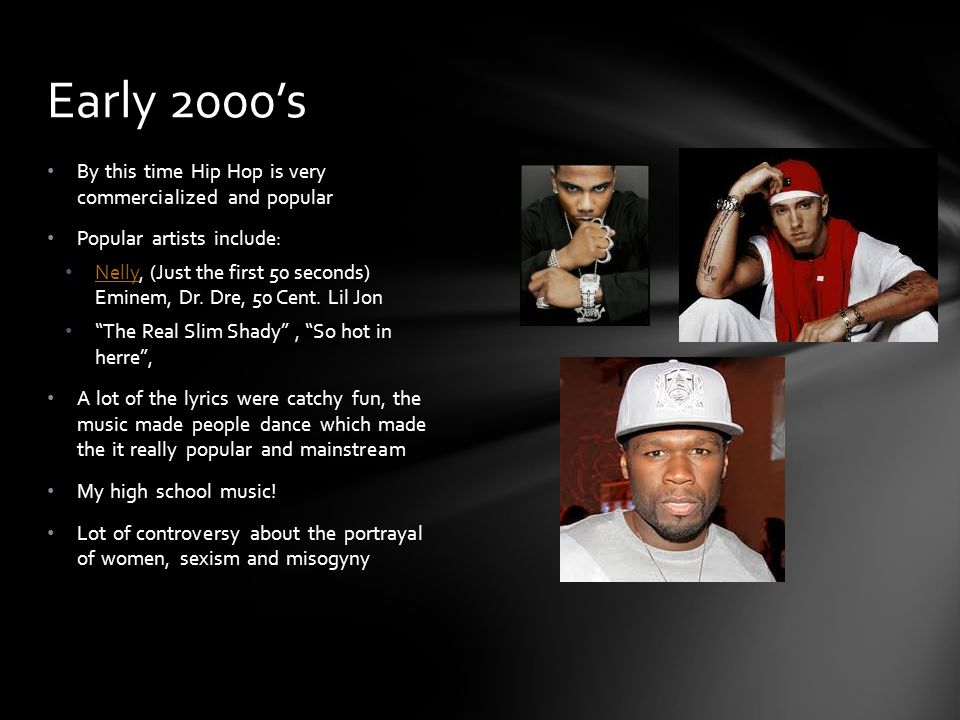 Early 2000's By this time Hip Hop is very commercialized and popular