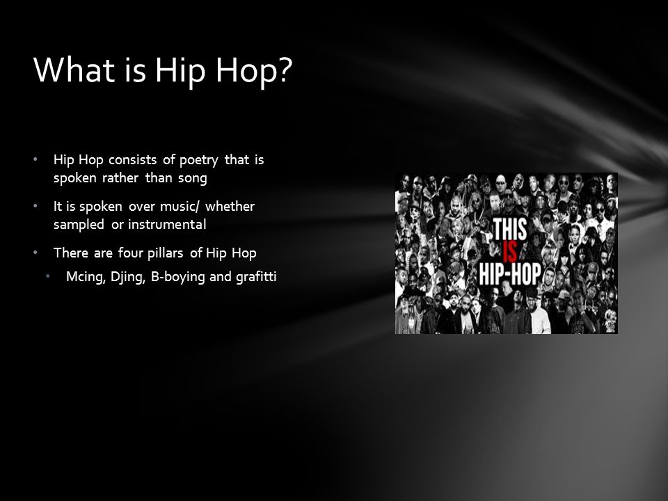 What is Hip Hop Hip Hop consists of poetry that is spoken rather than song. It is spoken over music/ whether sampled or instrumental.