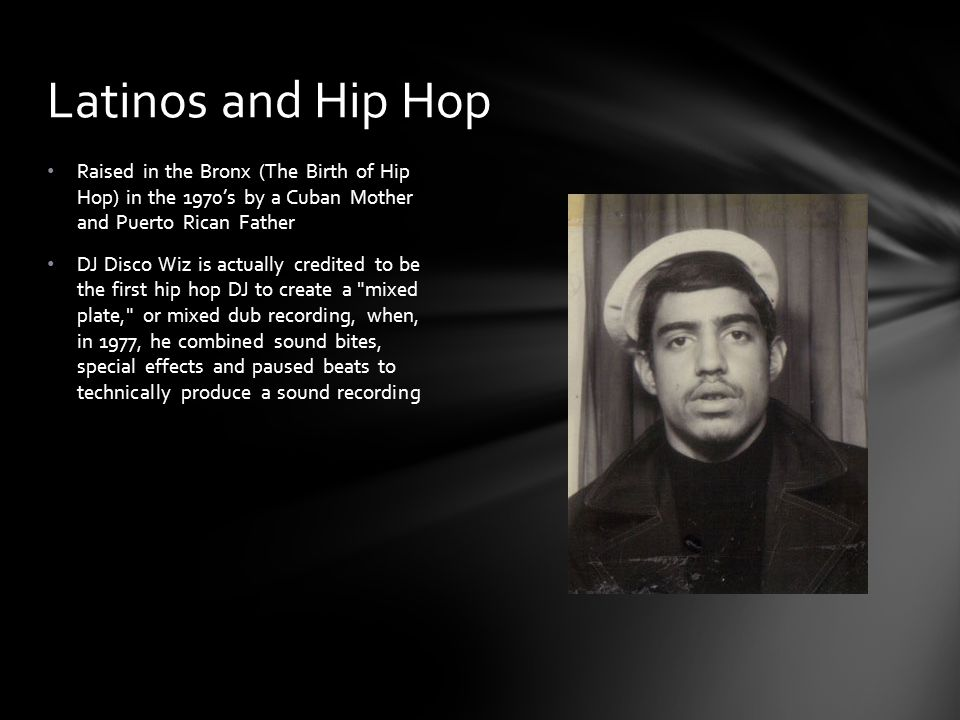 Latinos and Hip Hop Raised in the Bronx (The Birth of Hip Hop) in the 1970's by a Cuban Mother and Puerto Rican Father.