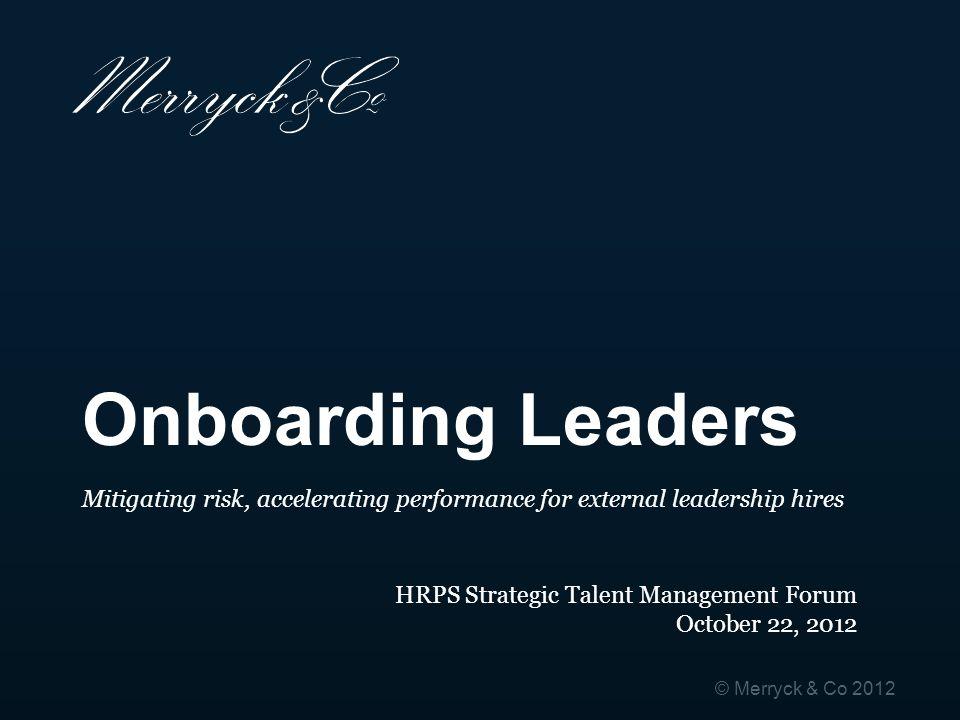 Onboarding Leaders Mitigating risk, accelerating performance for external leadership hires. HRPS Strategic Talent Management Forum.