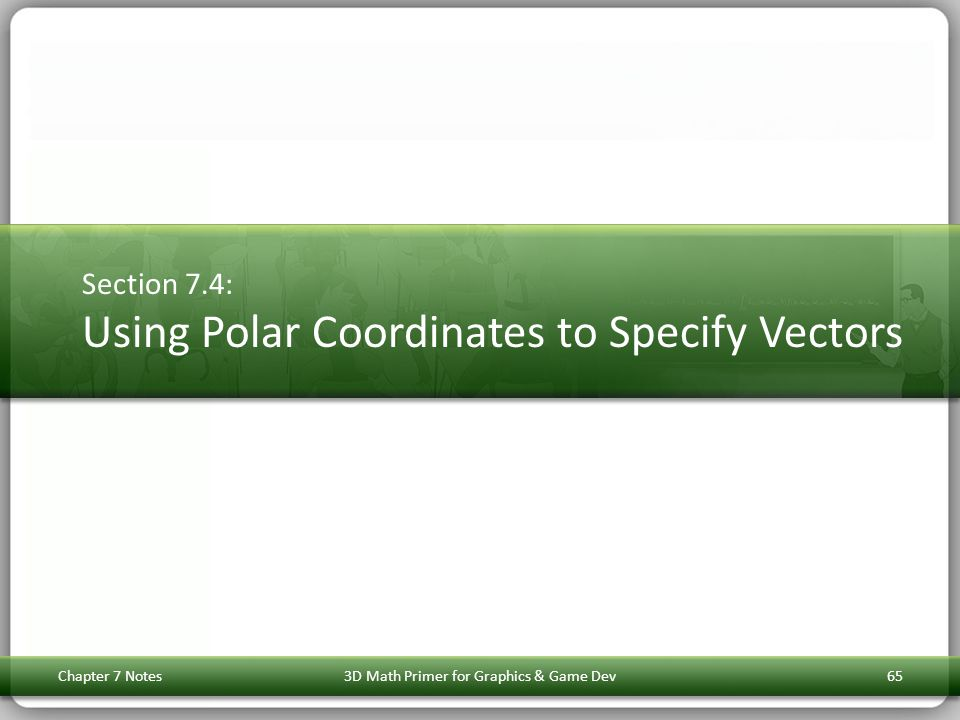 Section 7.4: Using Polar Coordinates to Specify Vectors