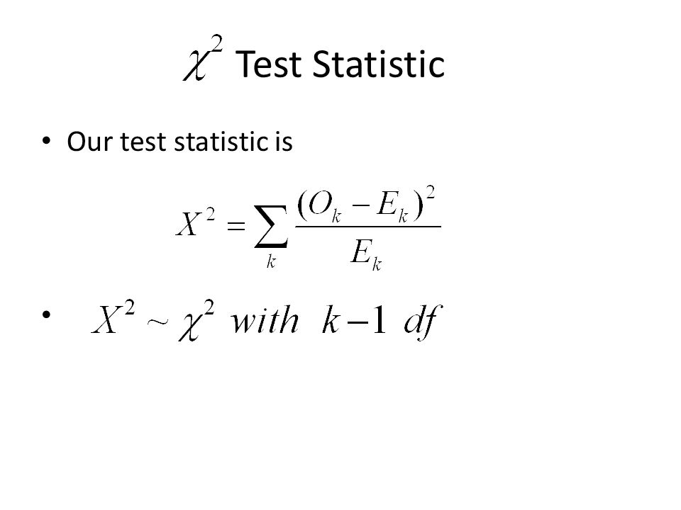 Test Statistic Our test statistic is