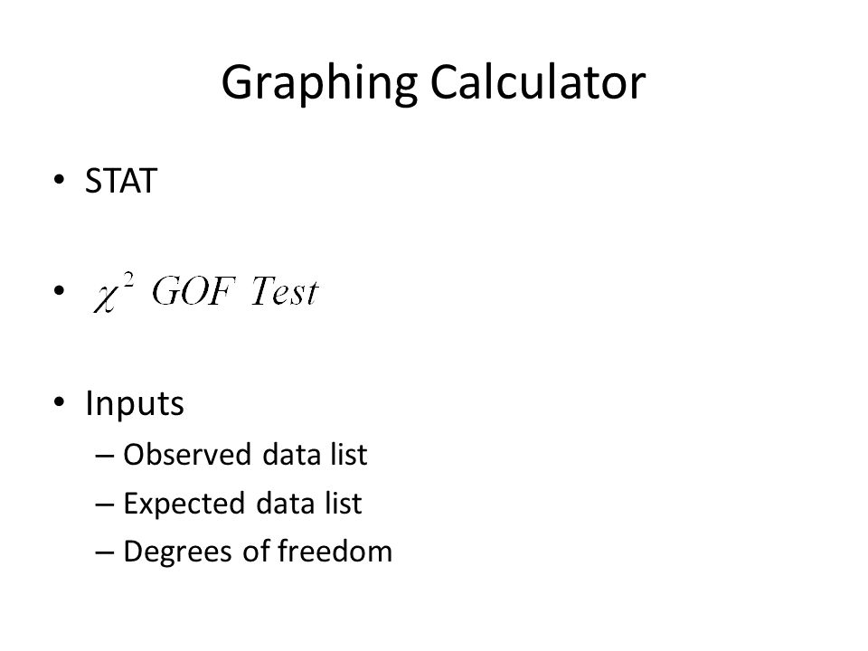 Graphing Calculator STAT Inputs Observed data list Expected data list