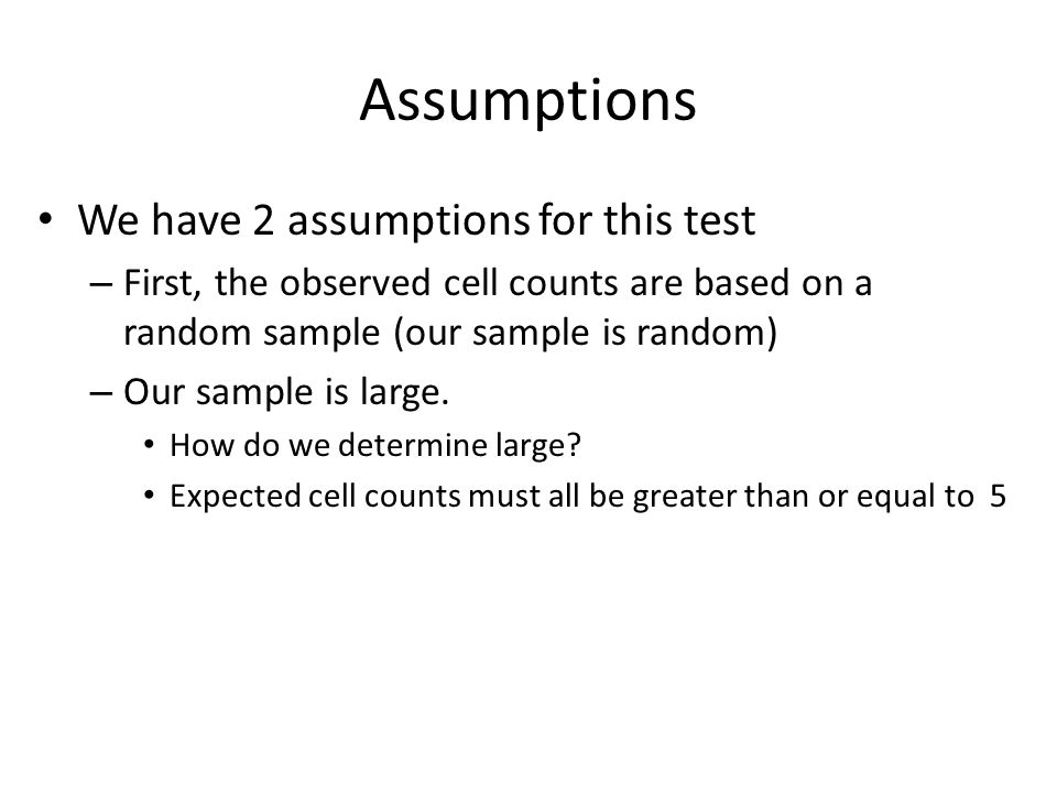 Assumptions We have 2 assumptions for this test