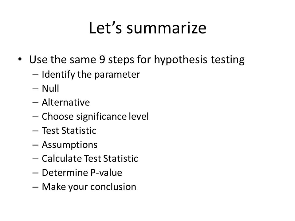Let's summarize Use the same 9 steps for hypothesis testing