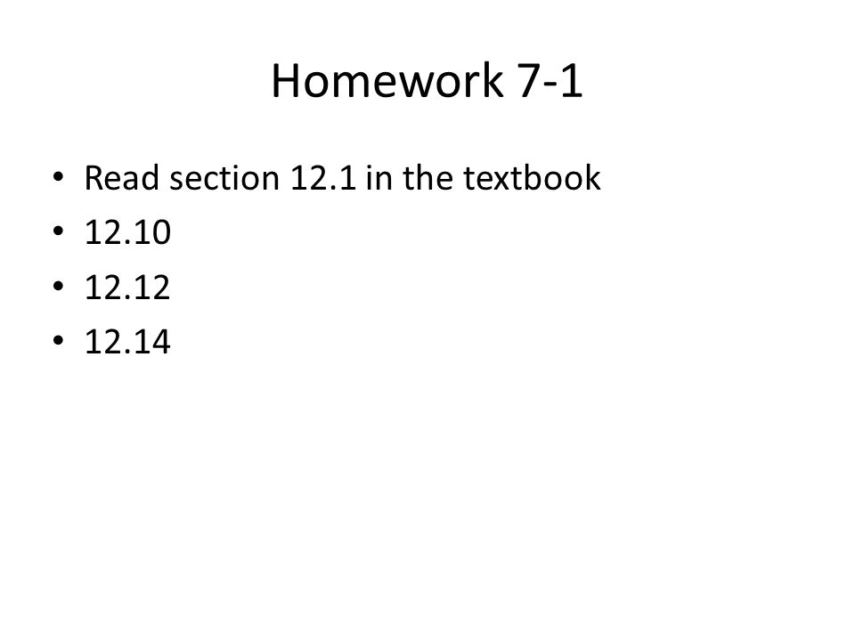 Homework 7-1 Read section 12.1 in the textbook 12.10 12.12 12.14