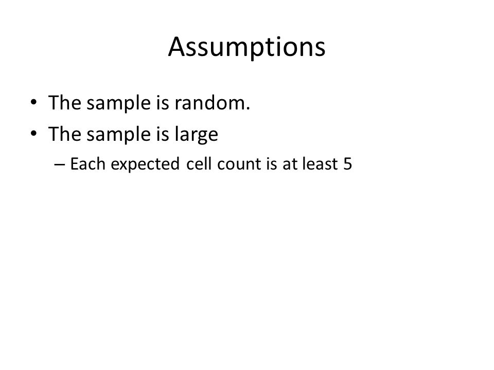 Assumptions The sample is random. The sample is large
