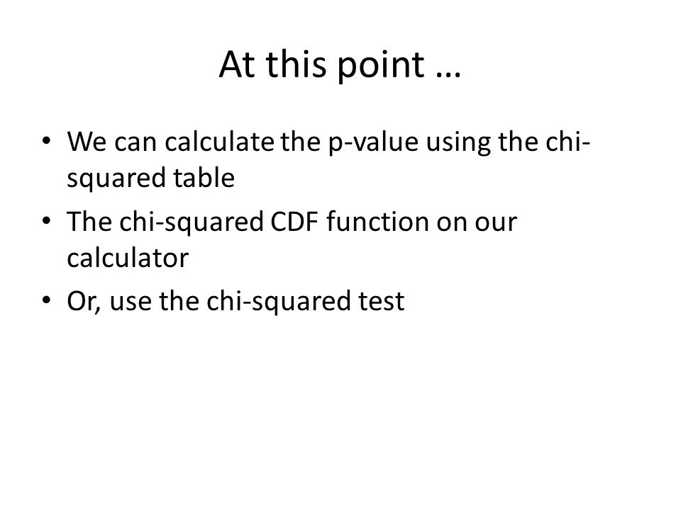 At this point … We can calculate the p-value using the chi-squared table. The chi-squared CDF function on our calculator.