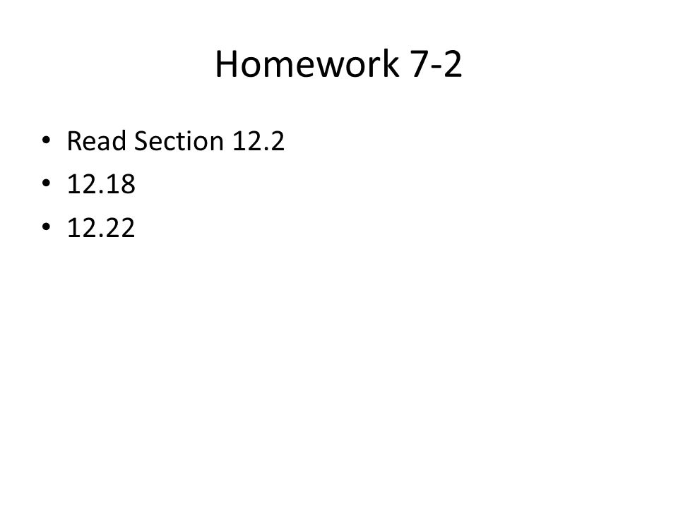 Homework 7-2 Read Section 12.2 12.18 12.22
