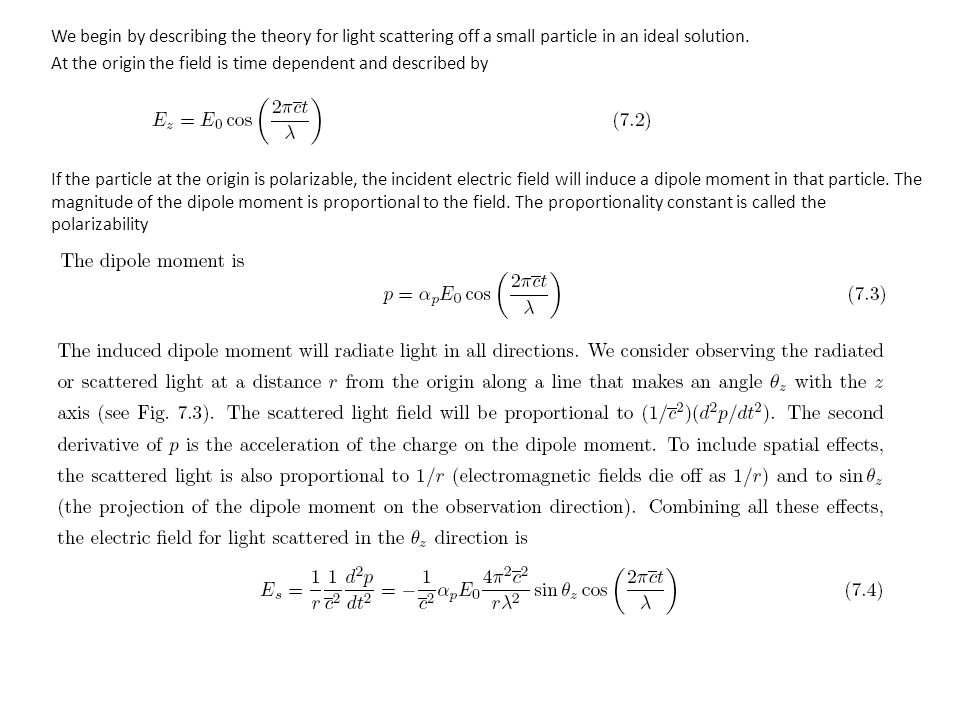 We begin by describing the theory for light scattering off a small particle in an ideal solution. At the origin the field is time dependent and described by