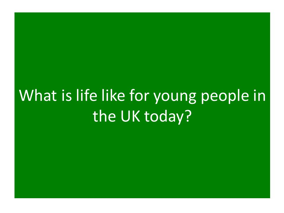 What is life like for young people in the UK today