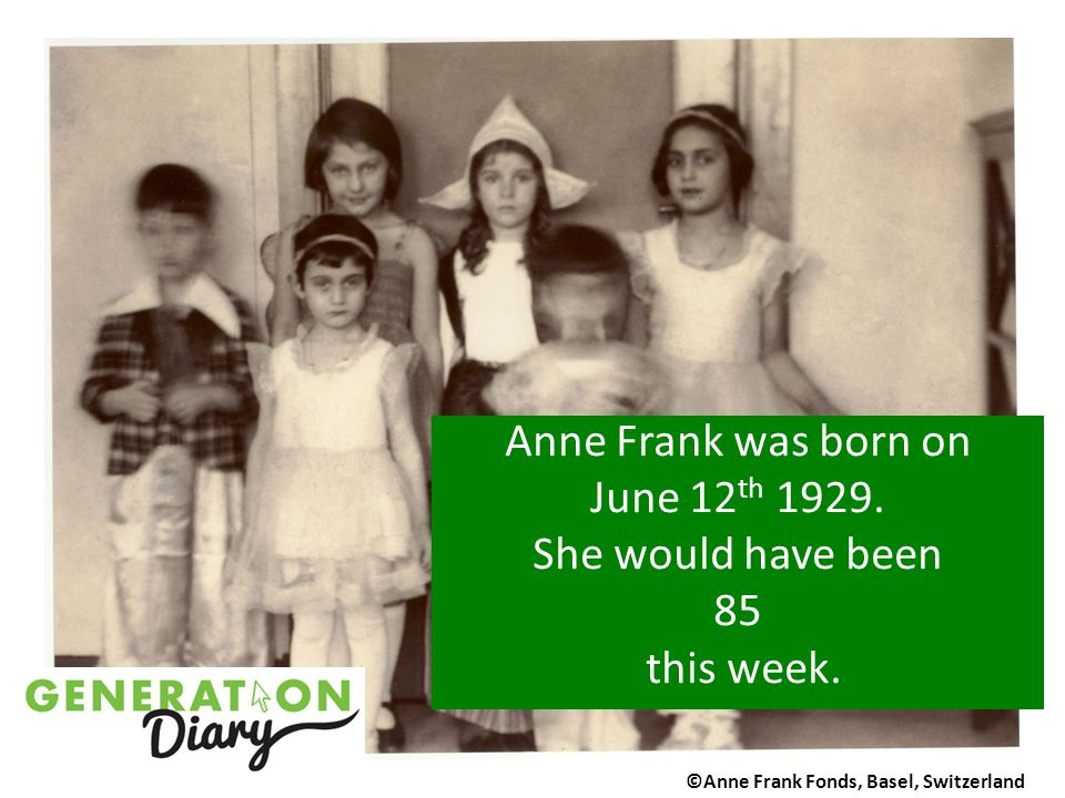 Anne Frank was born on June 12th 1929. She would have been 85