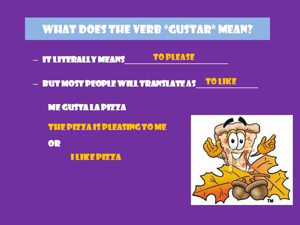 WHAT DOES THE VERB GUSTAR MEAN