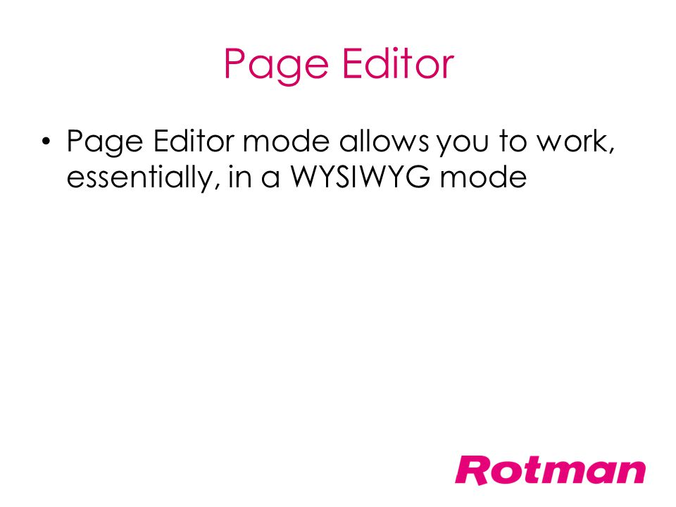 Page Editor Page Editor mode allows you to work, essentially, in a WYSIWYG mode