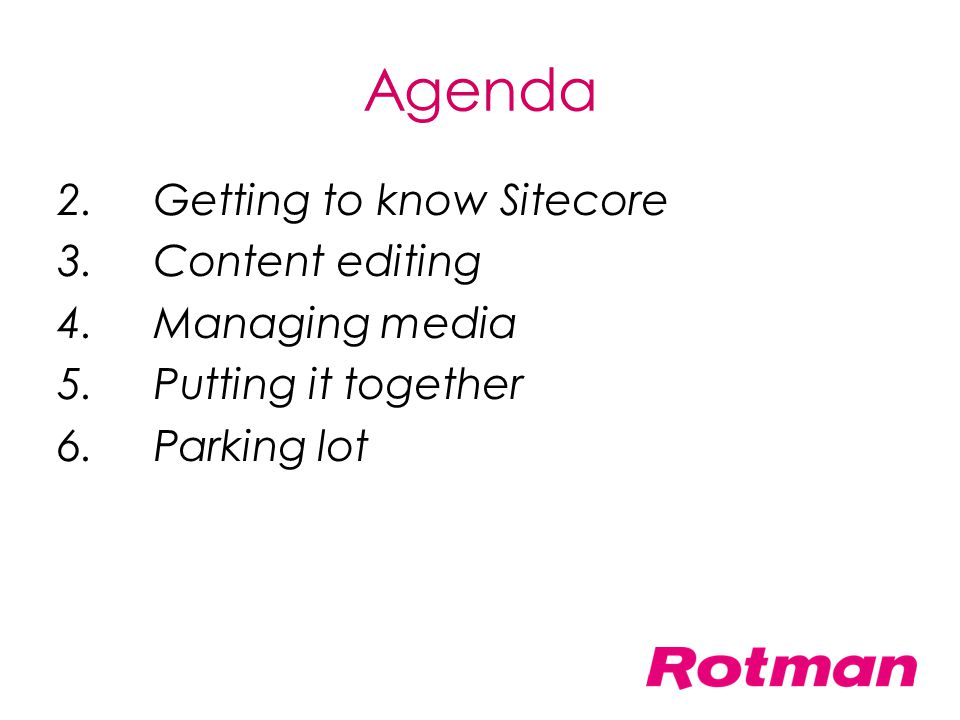 Agenda 2. Getting to know Sitecore 3. Content editing 4.