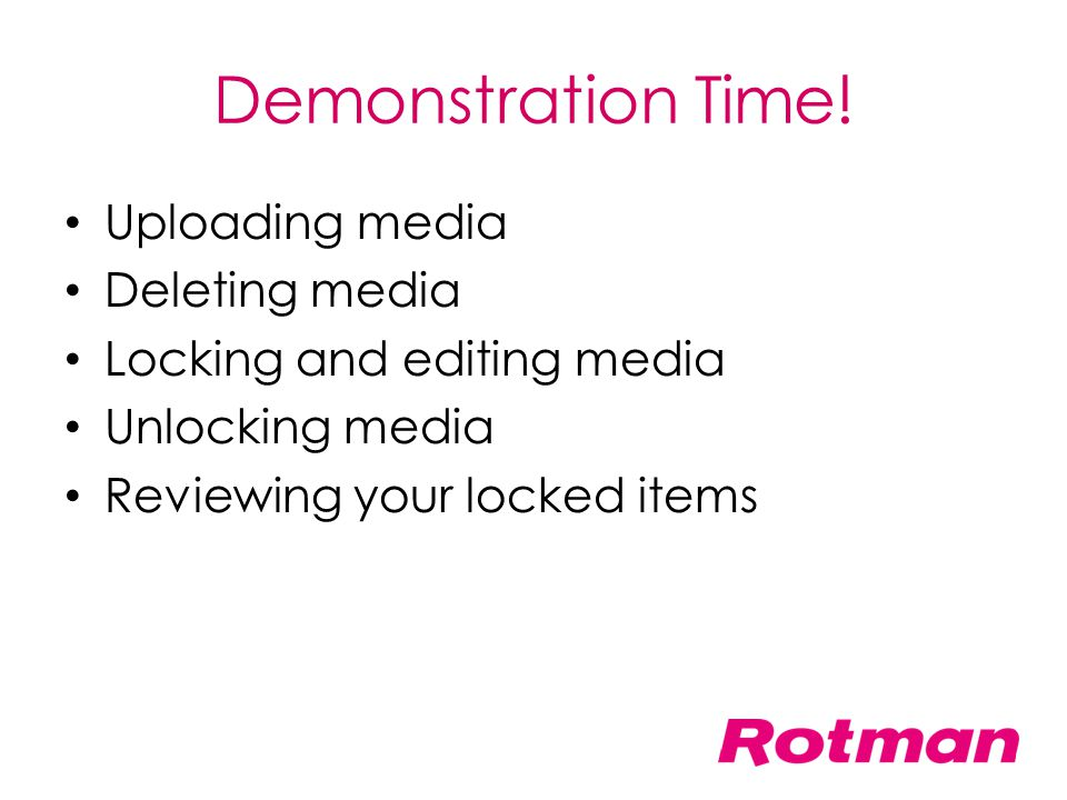 Demonstration Time! Uploading media Deleting media