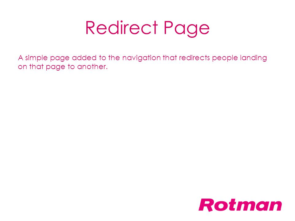 Redirect Page A simple page added to the navigation that redirects people landing on that page to another.