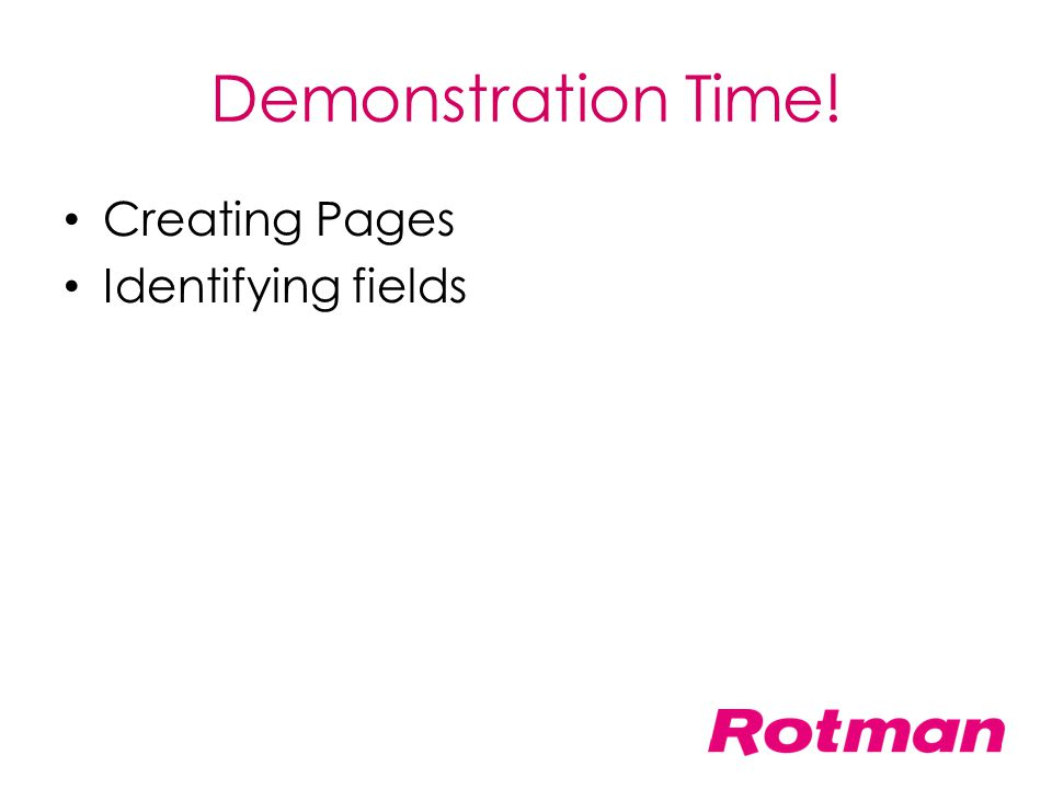 Demonstration Time! Creating Pages Identifying fields