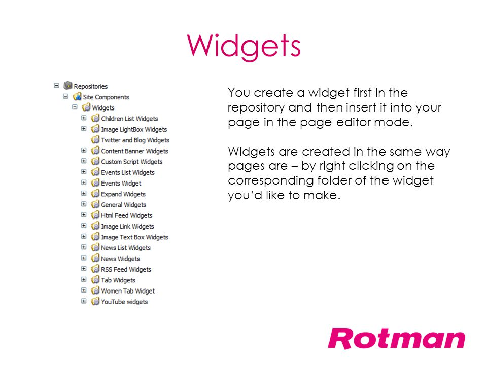 Widgets You create a widget first in the repository and then insert it into your page in the page editor mode.