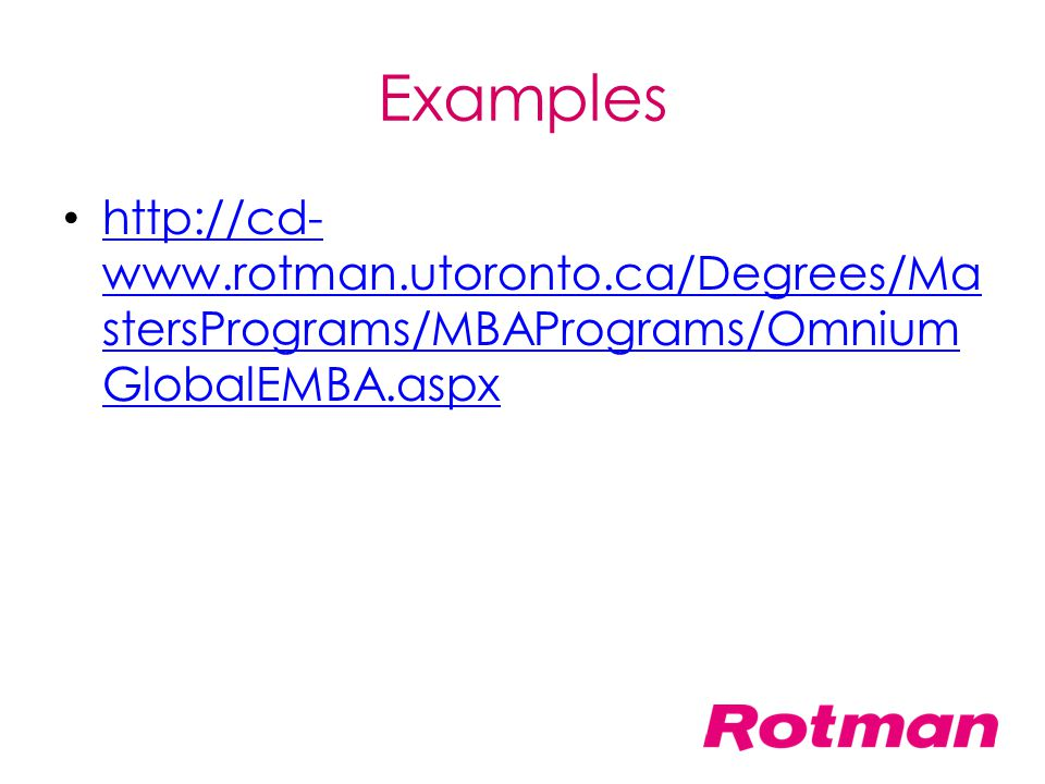 Examples http://cd-www.rotman.utoronto.ca/Degrees/MastersPrograms/MBAPrograms/OmniumGlobalEMBA.aspx