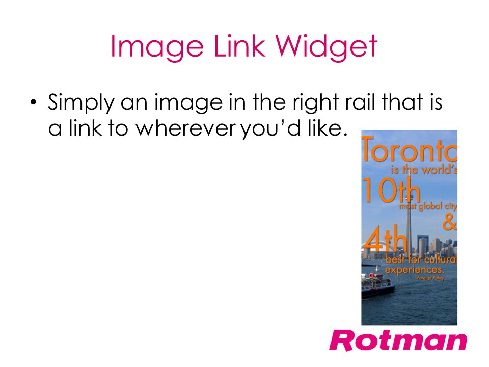 Image Link Widget Simply an image in the right rail that is a link to wherever you'd like.