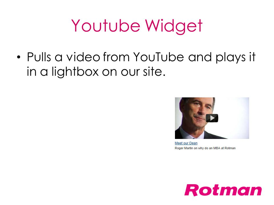 Youtube Widget Pulls a video from YouTube and plays it in a lightbox on our site.