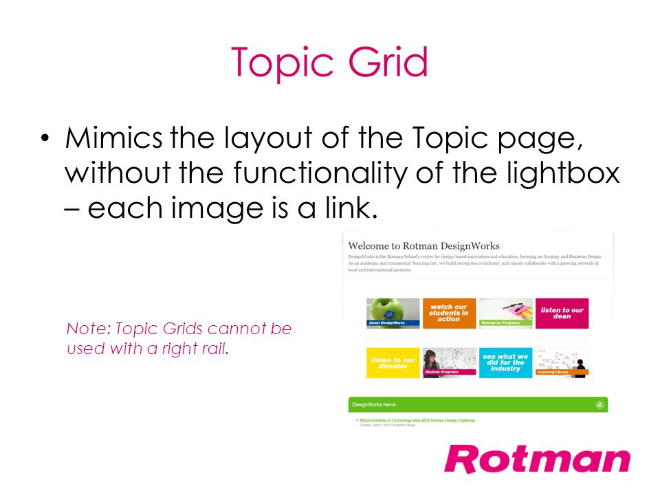 Topic Grid Mimics the layout of the Topic page, without the functionality of the lightbox – each image is a link.