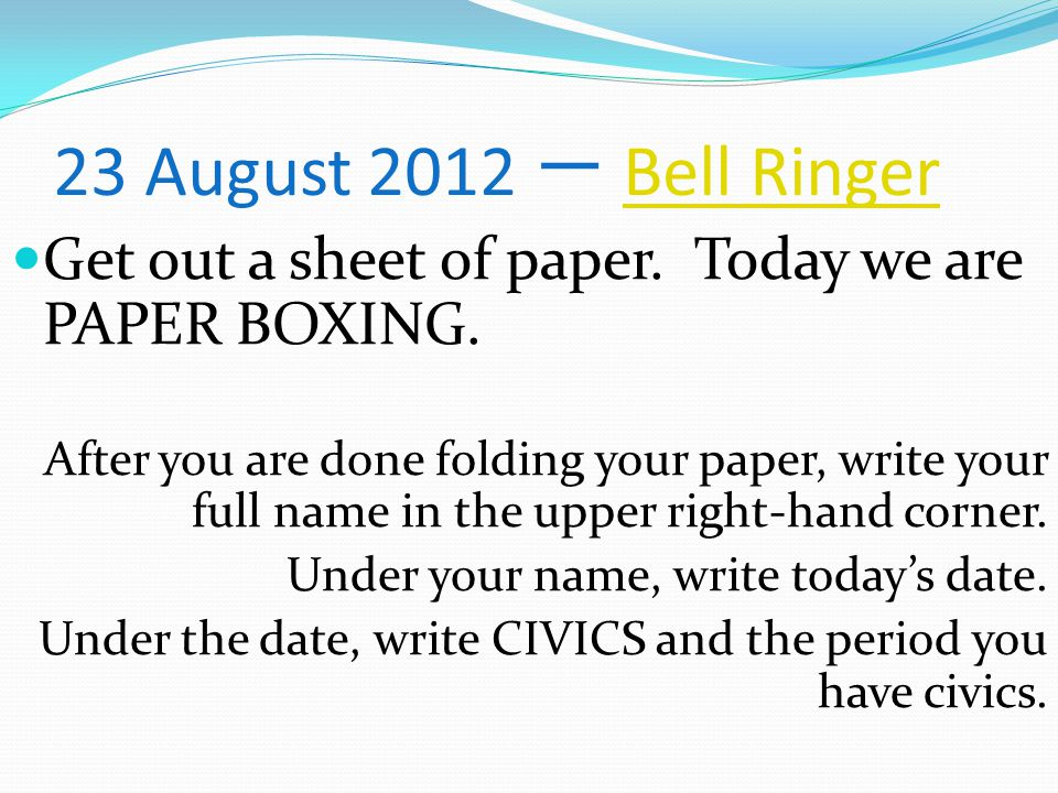 23 August 2012 一 Bell Ringer Get out a sheet of paper. Today we are PAPER BOXING.