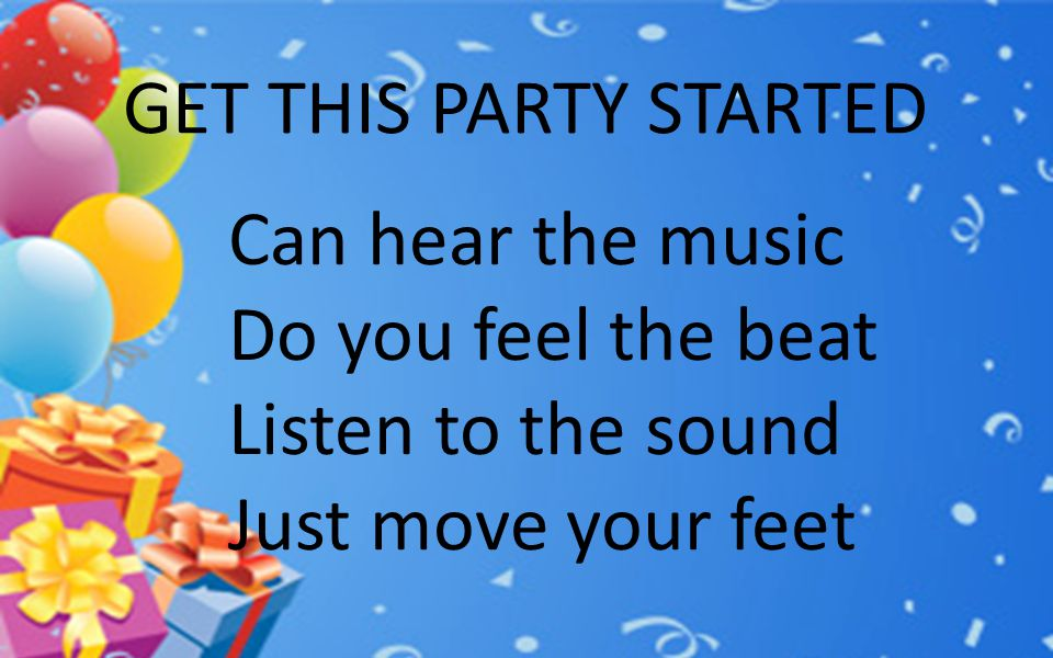 GET THIS PARTY STARTED Can hear the music. Do you feel the beat.
