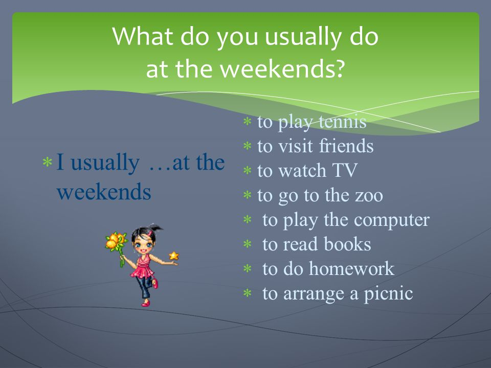 What do you usually do at the weekends