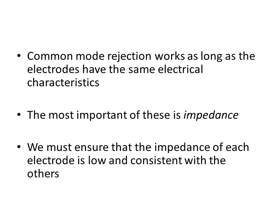 Common mode rejection works as long as the electrodes have the same electrical characteristics