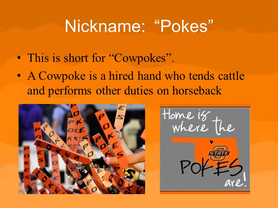 Nickname: Pokes This is short for Cowpokes .