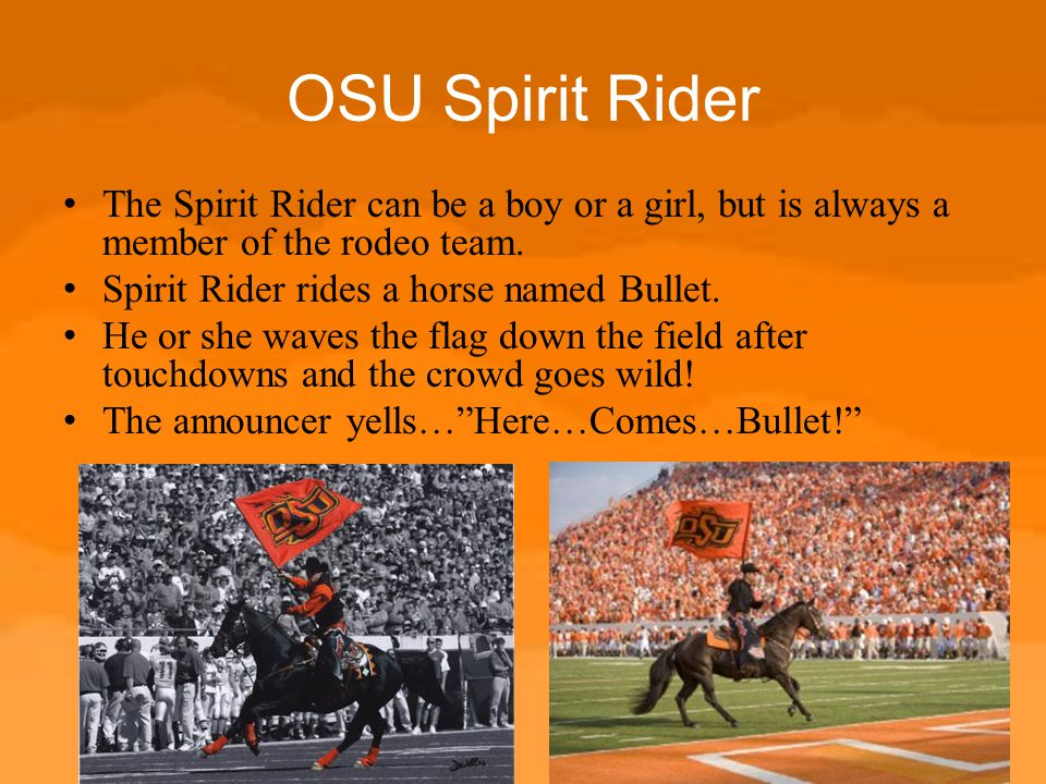 OSU Spirit Rider The Spirit Rider can be a boy or a girl, but is always a member of the rodeo team.