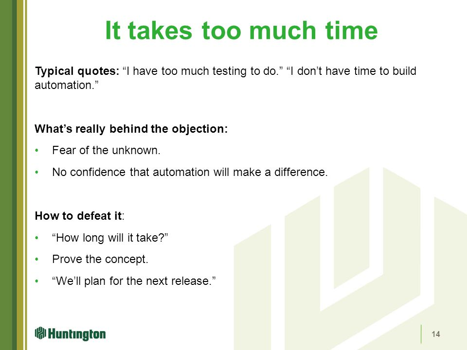 It takes too much time Typical quotes: I have too much testing to do. I don't have time to build automation.