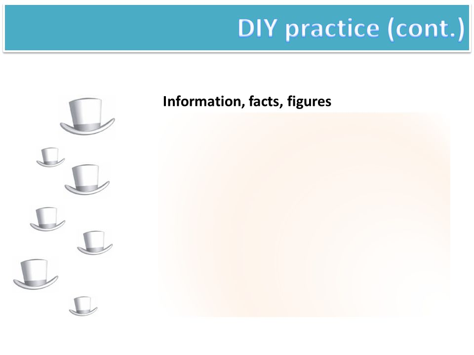 DIY practice (cont.) Information, facts, figures
