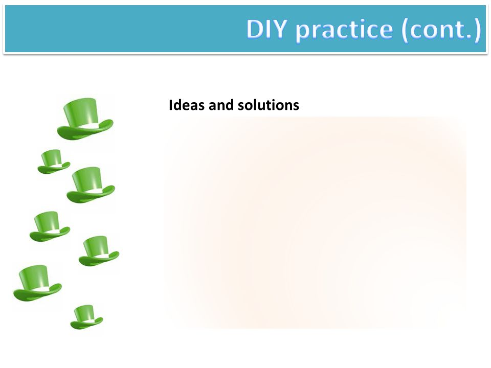 DIY practice (cont.) Ideas and solutions