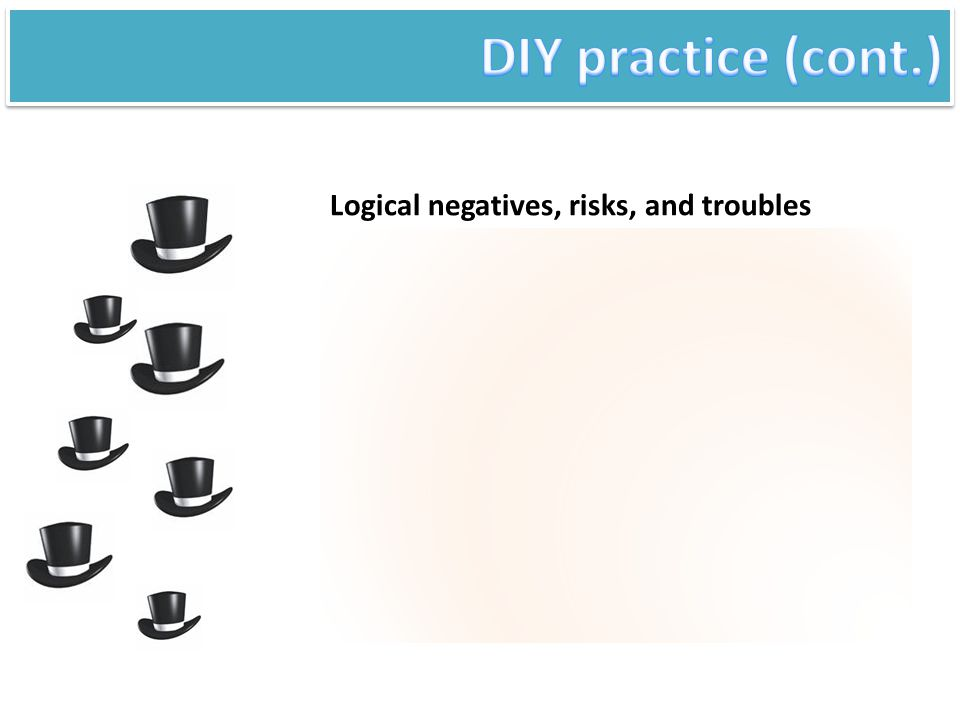 DIY practice (cont.) Logical negatives, risks, and troubles