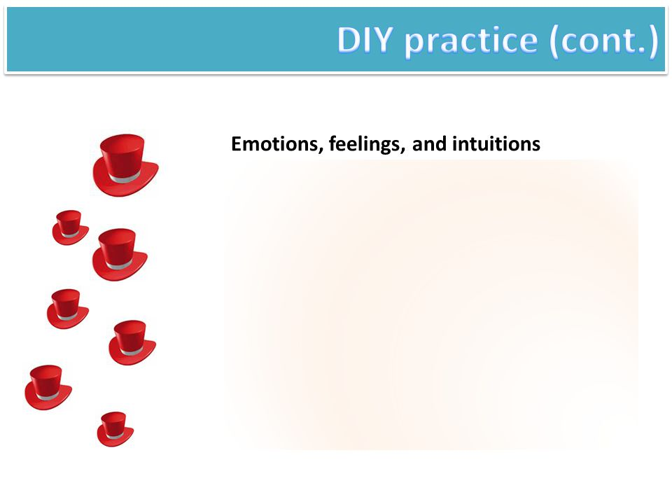 DIY practice (cont.) Emotions, feelings, and intuitions