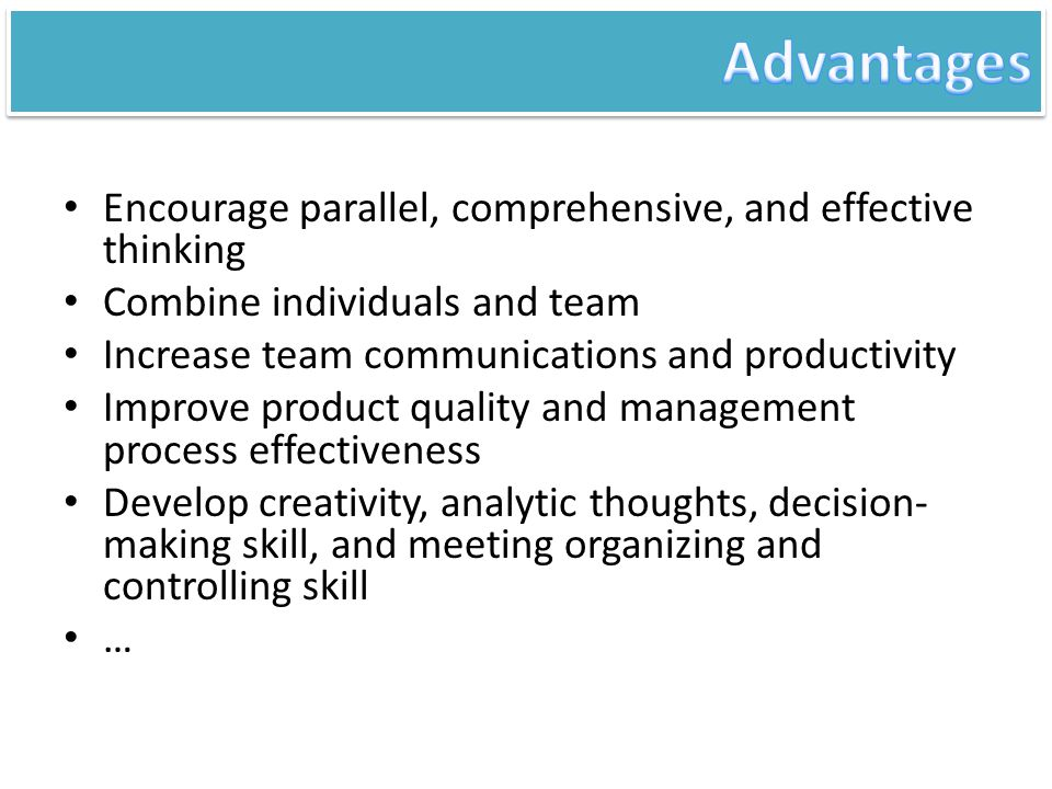 Advantages Encourage parallel, comprehensive, and effective thinking