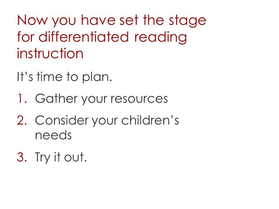 Now you have set the stage for differentiated reading instruction