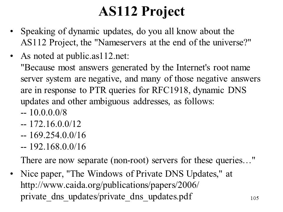 AS112 Project Speaking of dynamic updates, do you all know about the AS112 Project, the Nameservers at the end of the universe