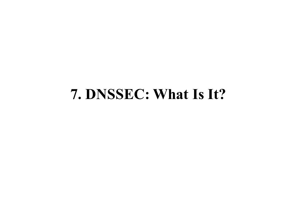 7. DNSSEC: What Is It