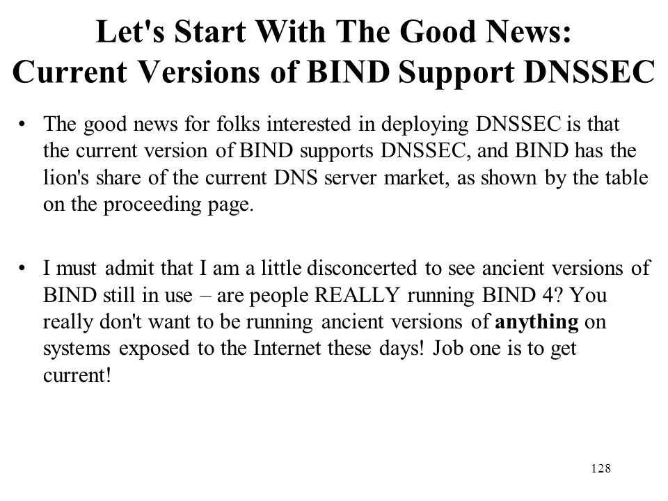 Let s Start With The Good News: Current Versions of BIND Support DNSSEC