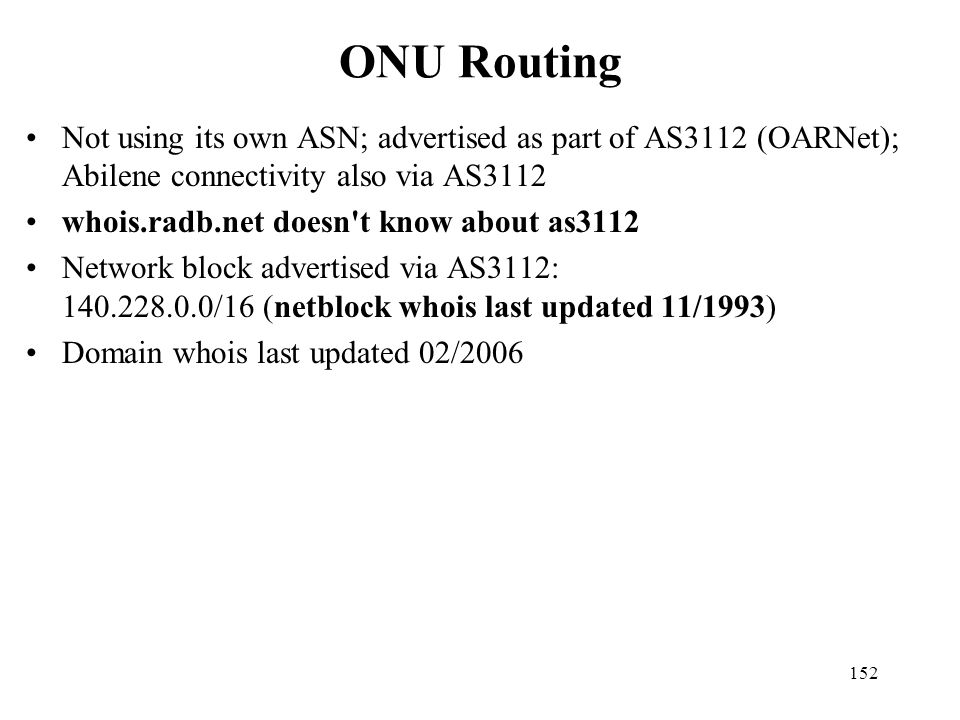ONU Routing Not using its own ASN; advertised as part of AS3112 (OARNet); Abilene connectivity also via AS3112.
