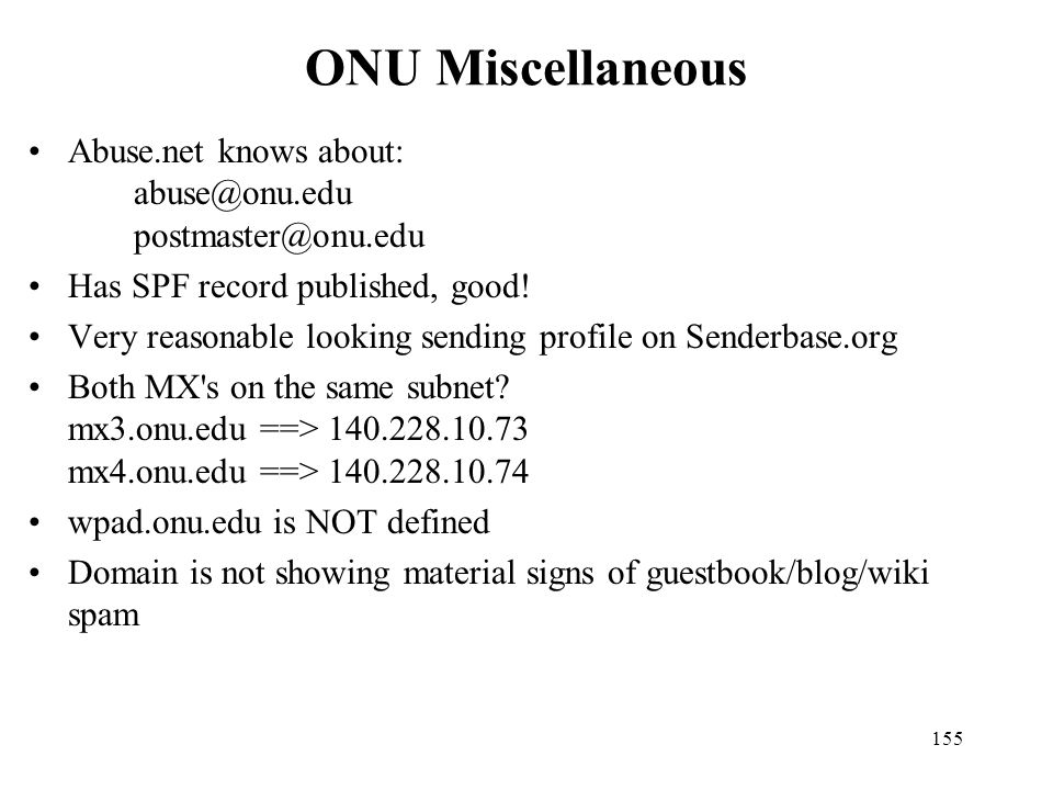 ONU Miscellaneous Abuse.net knows about: abuse@onu.edu postmaster@onu.edu. Has SPF record published, good!